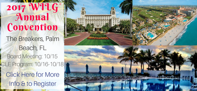 2017 WILG Annual Convention. The Breakes, Palm Beach Florida. Board Meeting October 15 CLE Program October 16-18. Click here for More info & to Register