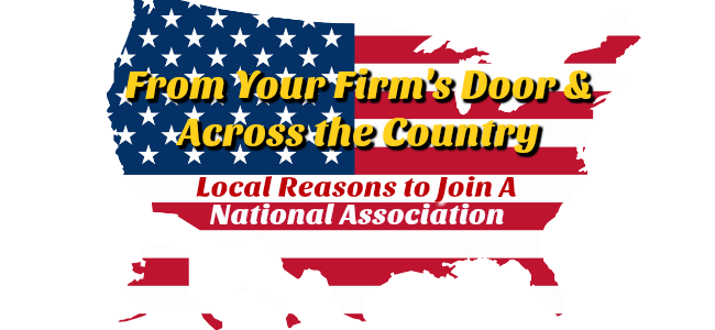 From Your Firms Door & Across the Country Local Reasons to Join a National Association