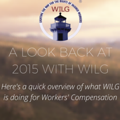 A look back at 2015 with WILG. Here's a quick overview of what WILG is doing for Workers' Compensation