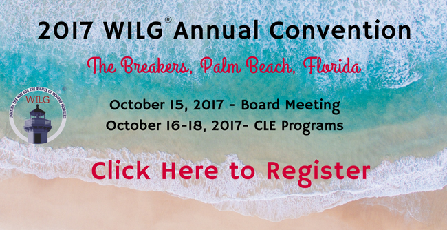 2017 WILG Annual Convention. The Breakers, Palm Beach Florida. October 15, 2017 Board Meeting. October 16-18, 2017 CLE Programs