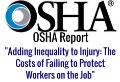 OSHA report, adding inrquality to injury: the cost of failing to protect workers on the job
