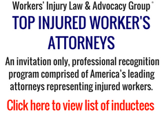 Top Injured Workers Attorneys. An invitiation only professional recognition program comprised of Americas leading attorneys representing injured workers. click here to view list of inductees